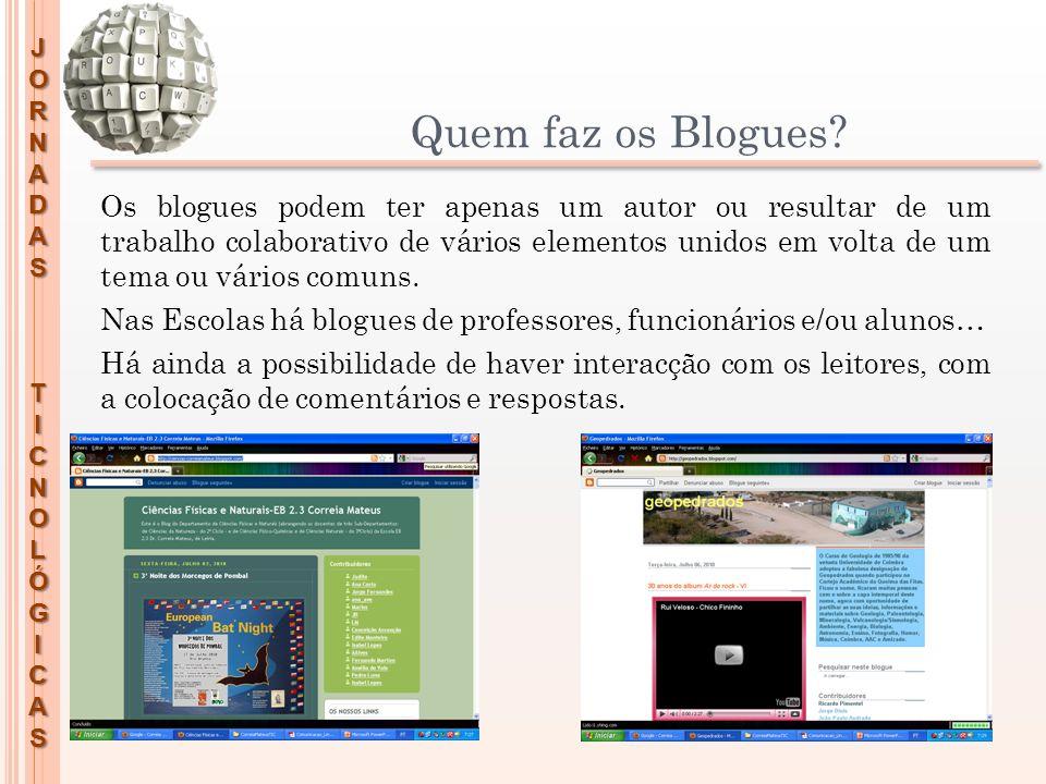 JORNADASTICNOLÓGICAS Quem faz os Blogues? Os blogues podem ter apenas um autor ou resultar de um trabalho colaborativo de vários elementos unidos em v