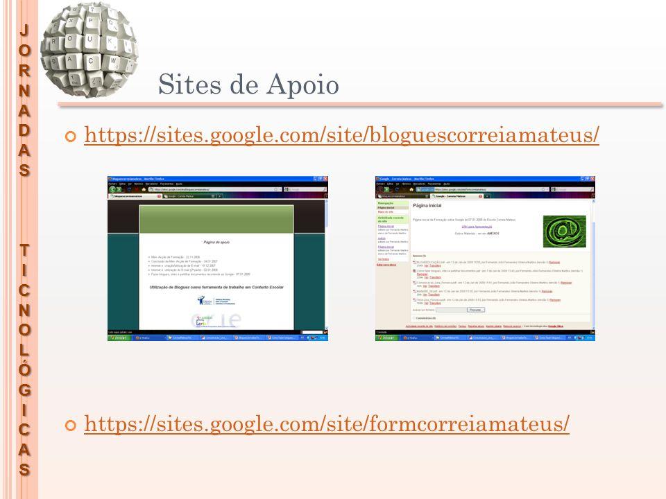 JORNADASTICNOLÓGICAS Sites de Apoio https://sites.google.com/site/bloguescorreiamateus/ https://sites.google.com/site/formcorreiamateus/