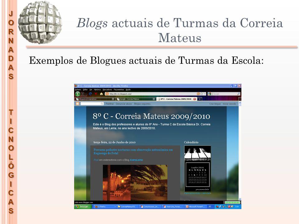 JORNADASTICNOLÓGICAS Blogs actuais de Turmas da Correia Mateus Exemplos de Blogues actuais de Turmas da Escola:
