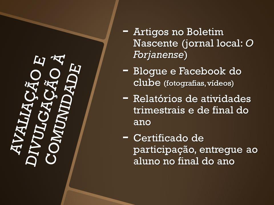 AVALIAÇÃO E DIVULGAÇÃO À COMUNIDADE - Artigos no Boletim Nascente (jornal local: O Forjanense) - Blogue e Facebook do clube (fotografias, vídeos) - Re