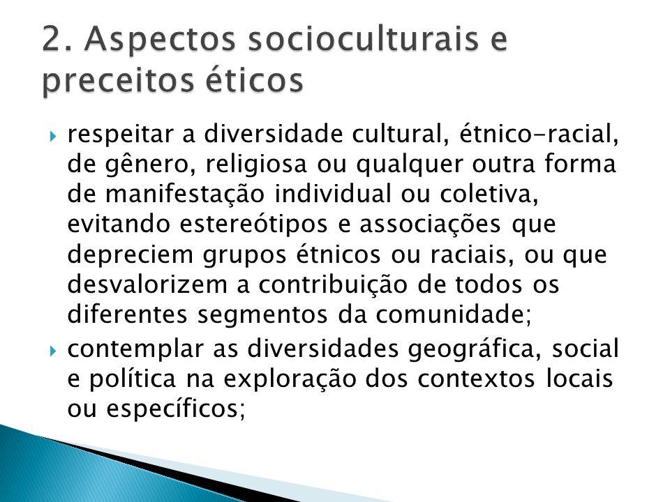respeitar a diversidade cultural, étnico-racial, de gênero, religiosa ou qualquer outra forma de manifestação individual ou coletiva, evitando estereó