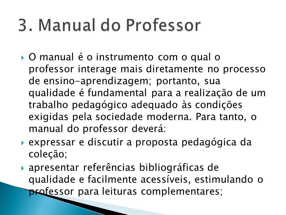 O manual é o instrumento com o qual o professor interage mais diretamente no processo de ensino-aprendizagem; portanto, sua qualidade é fundamental pa