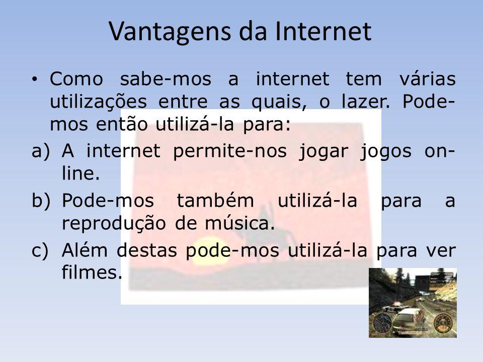 Vantagens da Internet Como sabe-mos outra das vantagens da internet é a criação de páginas pessoais, e a interacção com outros membros das várias redes sociais (Hi5; Facebook; Twitter ou My space).