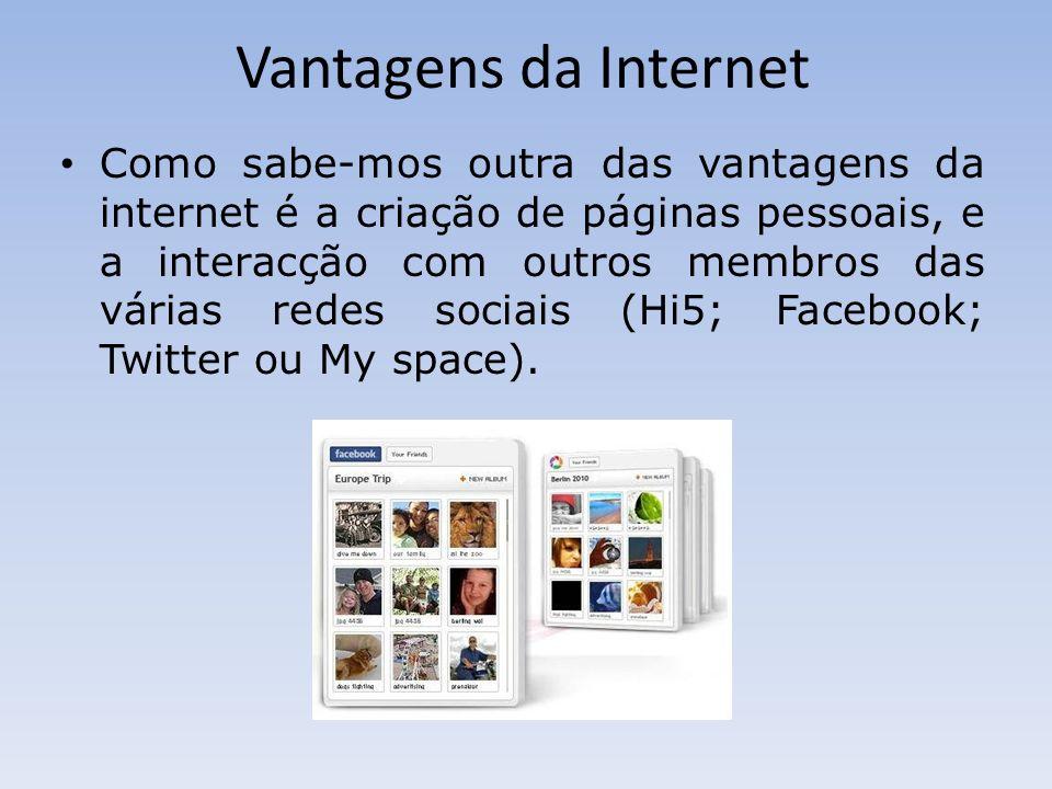 Vantagens da Internet Uma das funcionalidades da internet mais usada por todos nós, é a utilização das contas de e-mail, com elas pode-mos enviar e receber correio.