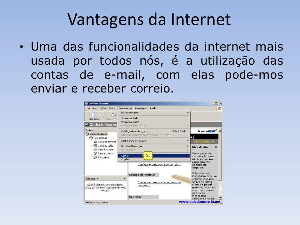Vantagens da Internet Uma das funcionalidades da internet mais usada por todos nós, é a utilização das contas de e-mail, com elas pode-mos enviar e re