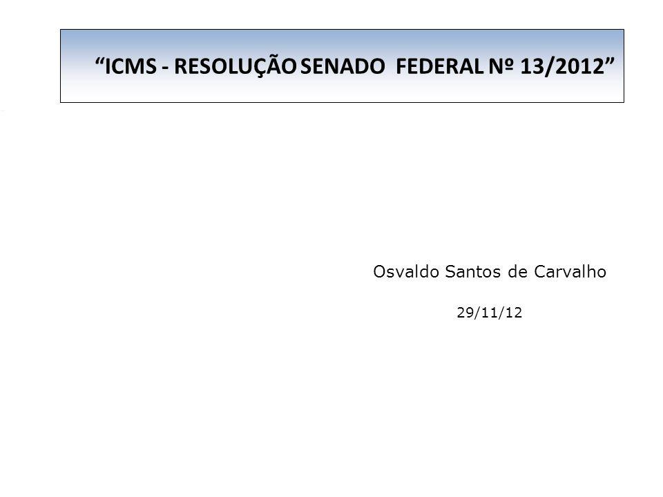 RODAPÉ Osvaldo Santos de Carvalho 29/11/12 ICMS - RESOLUÇÃO SENADO FEDERAL Nº 13/2012