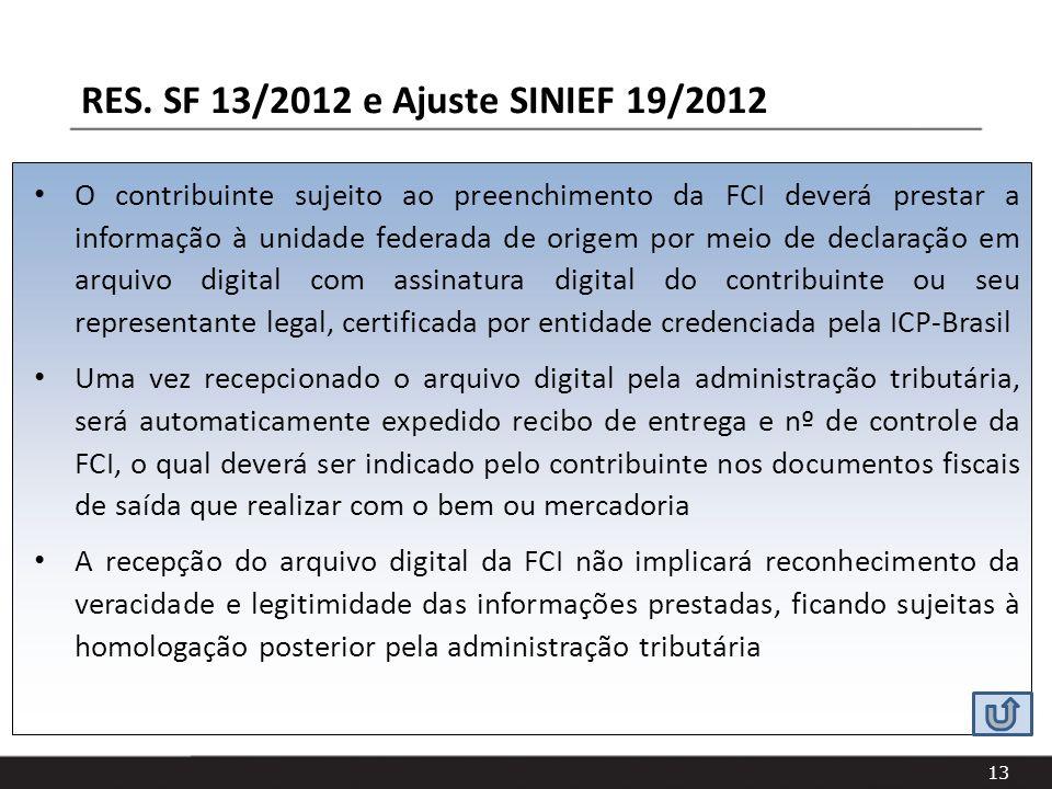 13 O contribuinte sujeito ao preenchimento da FCI deverá prestar a informação à unidade federada de origem por meio de declaração em arquivo digital c
