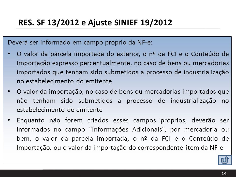 14 Deverá ser informado em campo próprio da NF-e: O valor da parcela importada do exterior, o nº da FCI e o Conteúdo de Importação expresso percentual