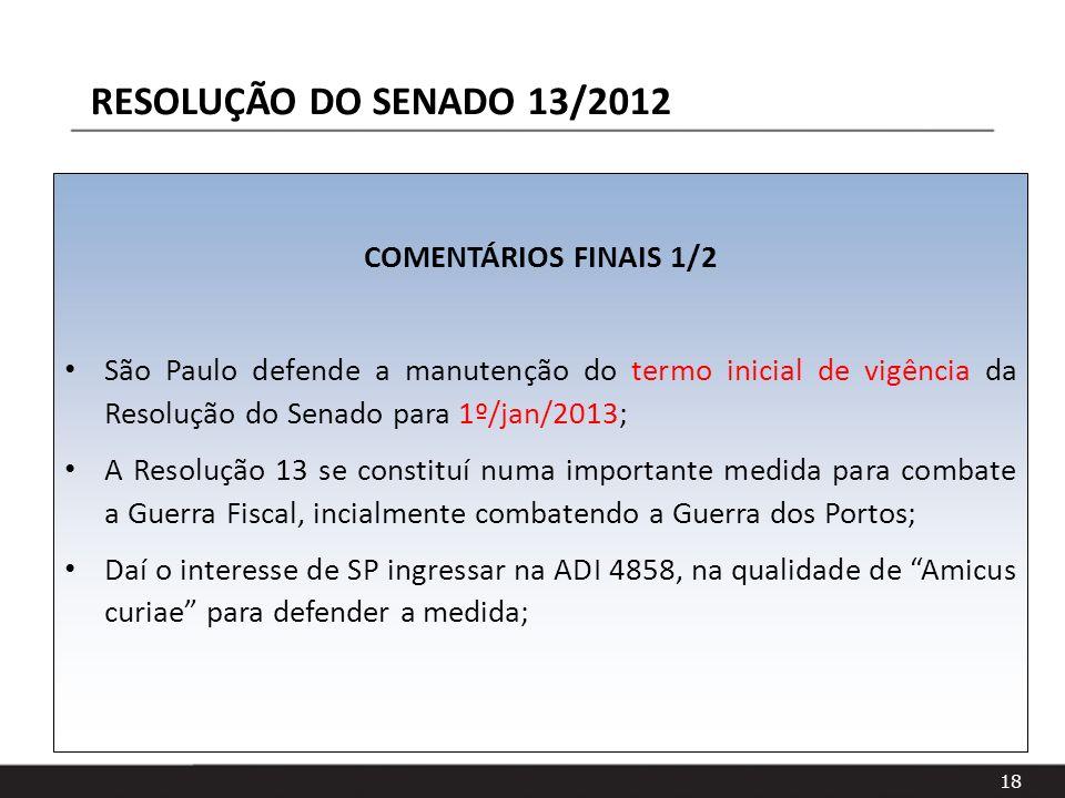 18 COMENTÁRIOS FINAIS 1/2 São Paulo defende a manutenção do termo inicial de vigência da Resolução do Senado para 1º/jan/2013; A Resolução 13 se const