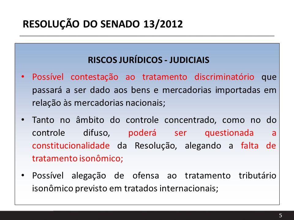 5 RISCOS JURÍDICOS - JUDICIAIS Possível contestação ao tratamento discriminatório que passará a ser dado aos bens e mercadorias importadas em relação