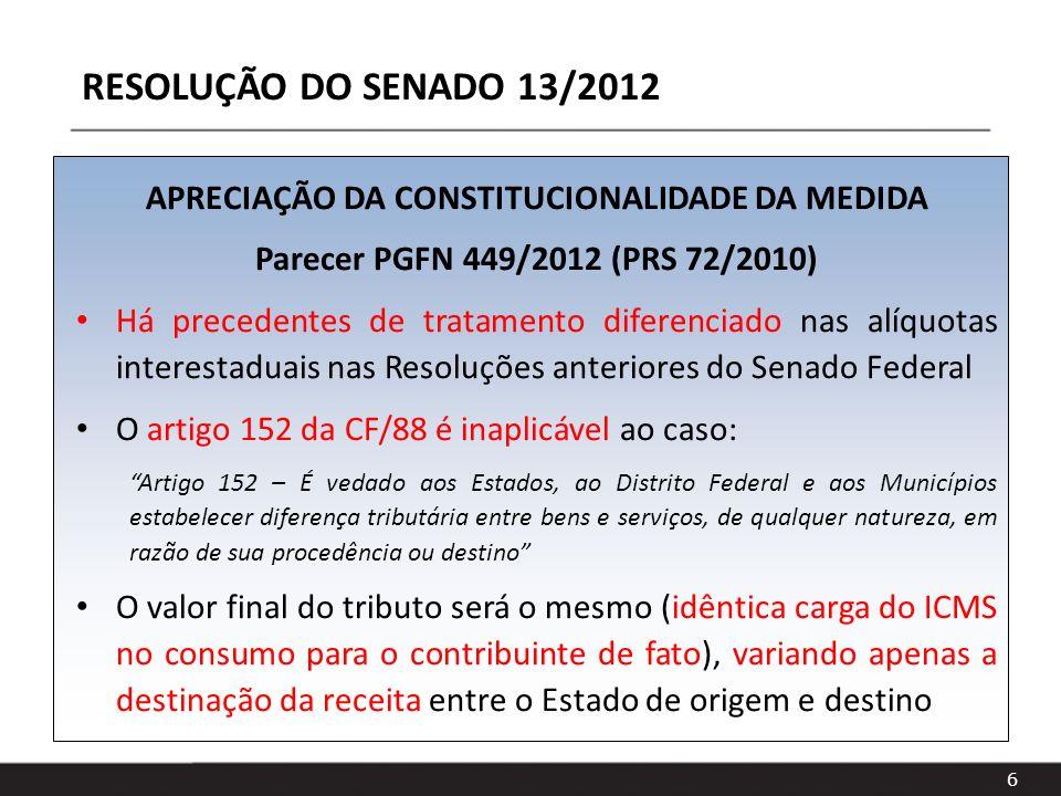 6 RESOLUÇÃO DO SENADO 13/2012 APRECIAÇÃO DA CONSTITUCIONALIDADE DA MEDIDA Parecer PGFN 449/2012 (PRS 72/2010) Há precedentes de tratamento diferenciad