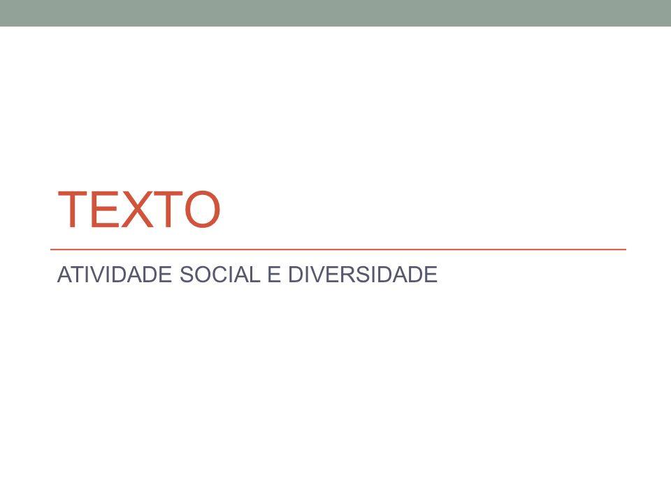 Texto: atividade social e diversidade O conceito de texto não deve se limitar ao que é verbal.