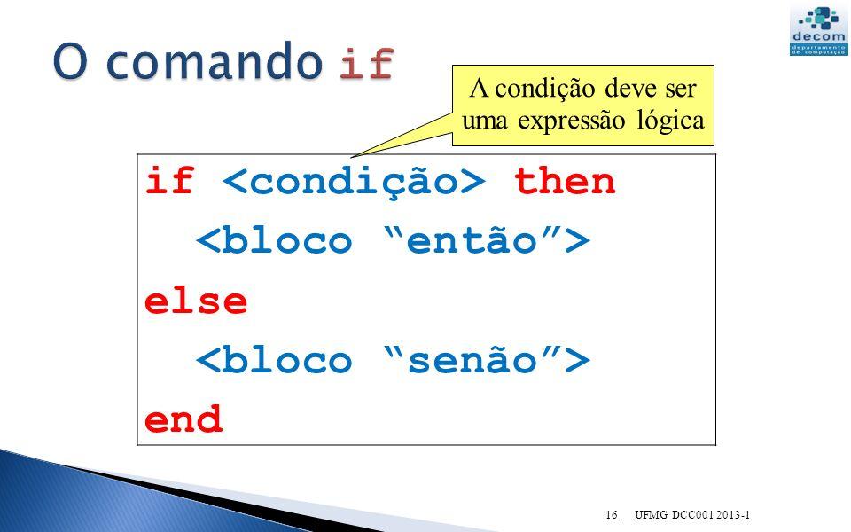 UFMG DCC001 2013-1 16 if then else end A condição deve ser uma expressão lógica