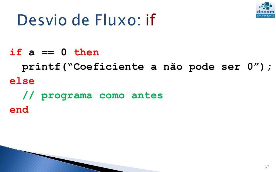 17 if a == 0 then printf(Coeficiente a não pode ser 0); else // programa como antes end