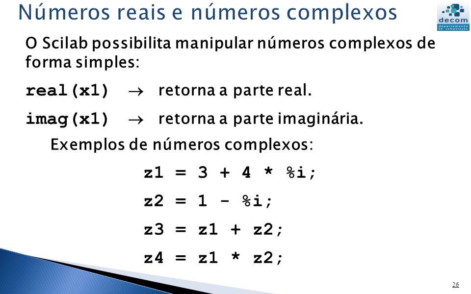 26 O Scilab possibilita manipular números complexos de forma simples: real(x1) retorna a parte real.