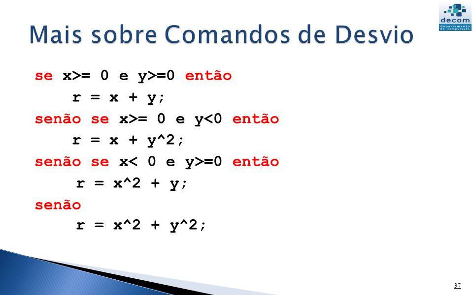se x>= 0 e y>=0 então r = x + y; senão se x>= 0 e y<0 então r = x + y^2; senão se x =0 então r = x^2 + y; senão r = x^2 + y^2; 37