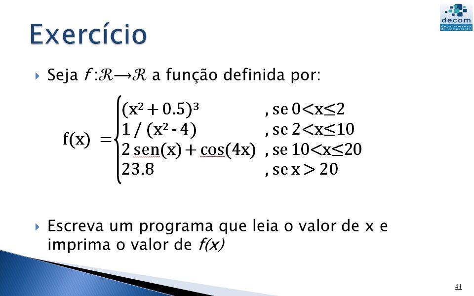 Seja f : a função definida por: Escreva um programa que leia o valor de x e imprima o valor de f(x) 41