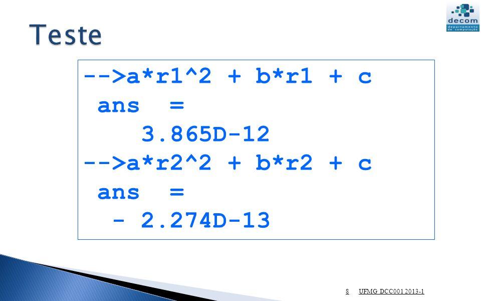 8 -->a*r1^2 + b*r1 + c ans = 3.865D-12 -->a*r2^2 + b*r2 + c ans = - 2.274D-13