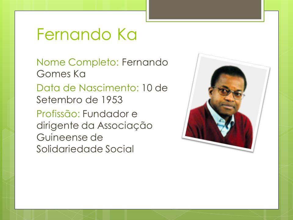 Fernando Ka Nome Completo: Fernando Gomes Ka Data de Nascimento: 10 de Setembro de 1953 Profissão: Fundador e dirigente da Associação Guineense de Sol