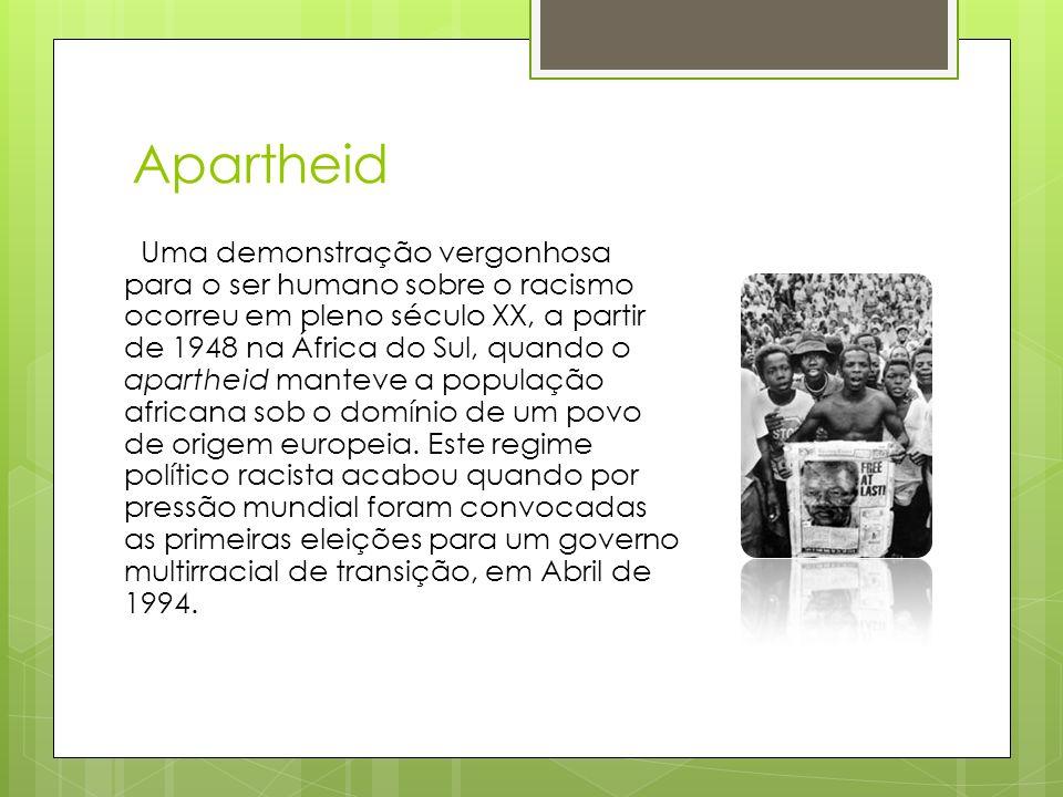 Apartheid Uma demonstração vergonhosa para o ser humano sobre o racismo ocorreu em pleno século XX, a partir de 1948 na África do Sul, quando o aparth