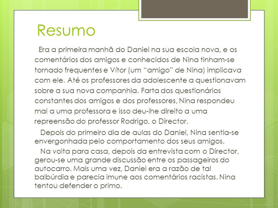 Resumo Era a primeira manhã do Daniel na sua escola nova, e os comentários dos amigos e conhecidos de Nina tinham-se tornado frequentes e Vítor (um am