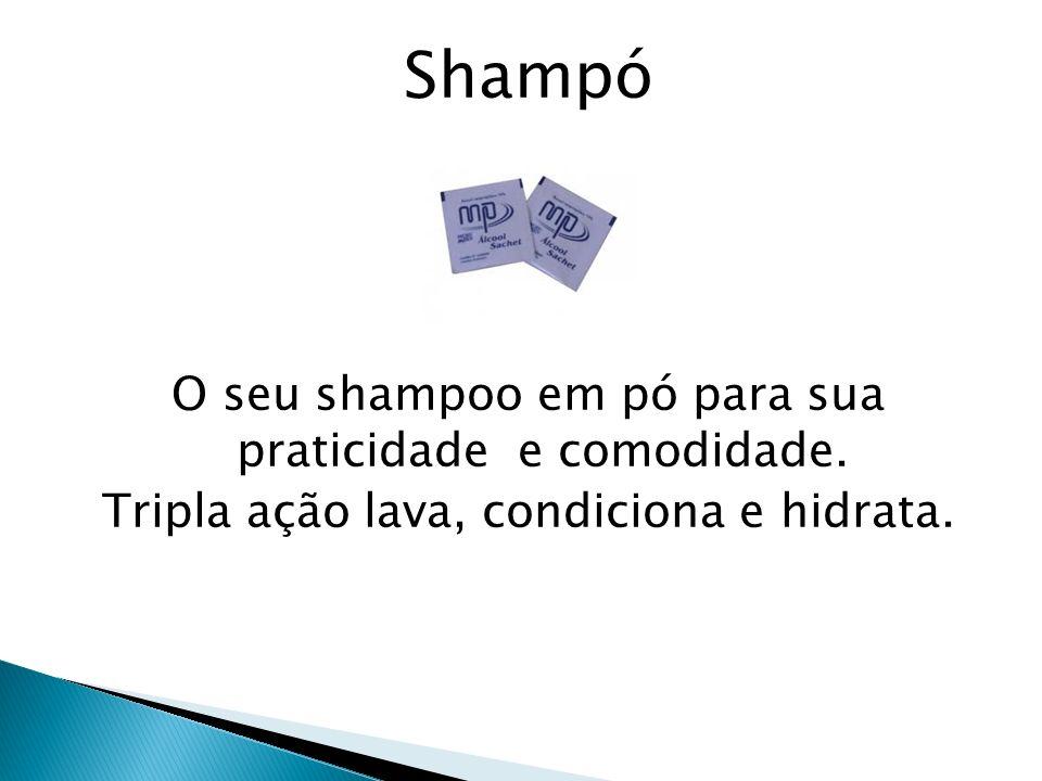 Shampó O seu shampoo em pó para sua praticidade e comodidade. Tripla ação lava, condiciona e hidrata.