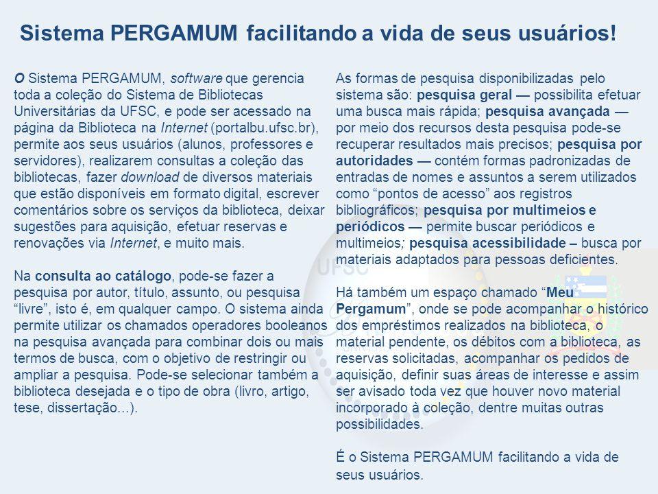O Sistema PERGAMUM, software que gerencia toda a coleção do Sistema de Bibliotecas Universitárias da UFSC, e pode ser acessado na página da Biblioteca