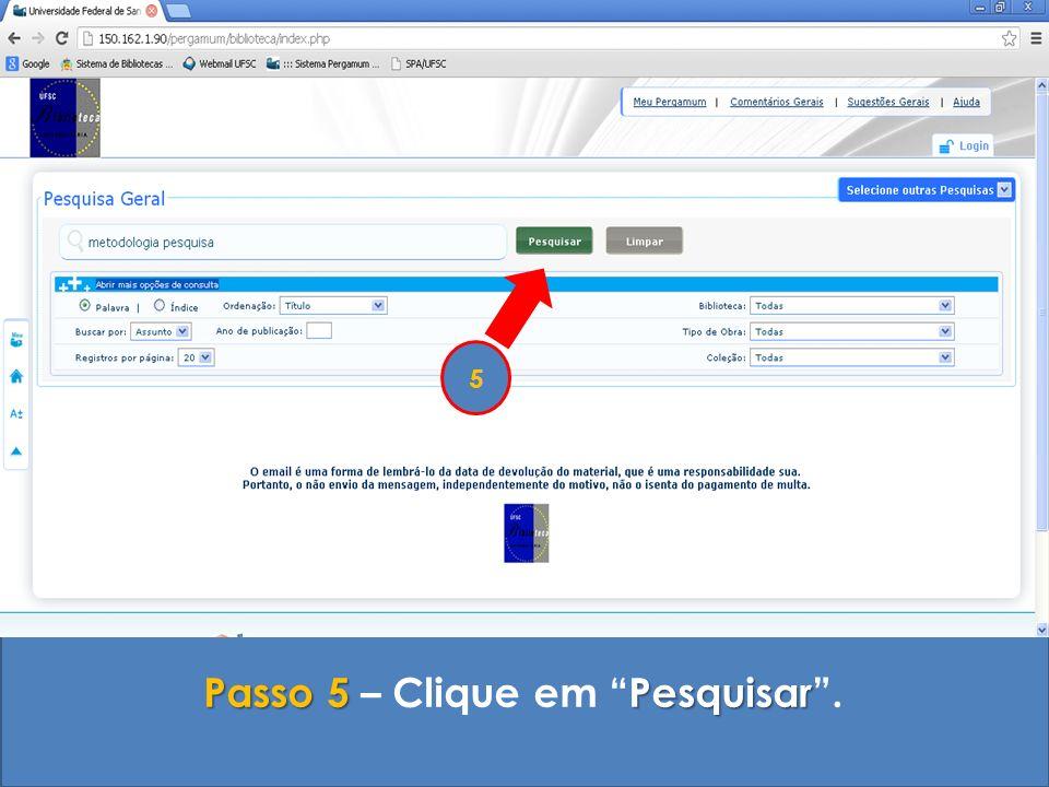 Passo 6 BibliotecaTipo de ObraData de publicação Passo 6 – Utilize as opções ao lado esquerdo para limitar a sua pesquisa por Biblioteca, por Tipo de Obra, por Data de publicação, etc...