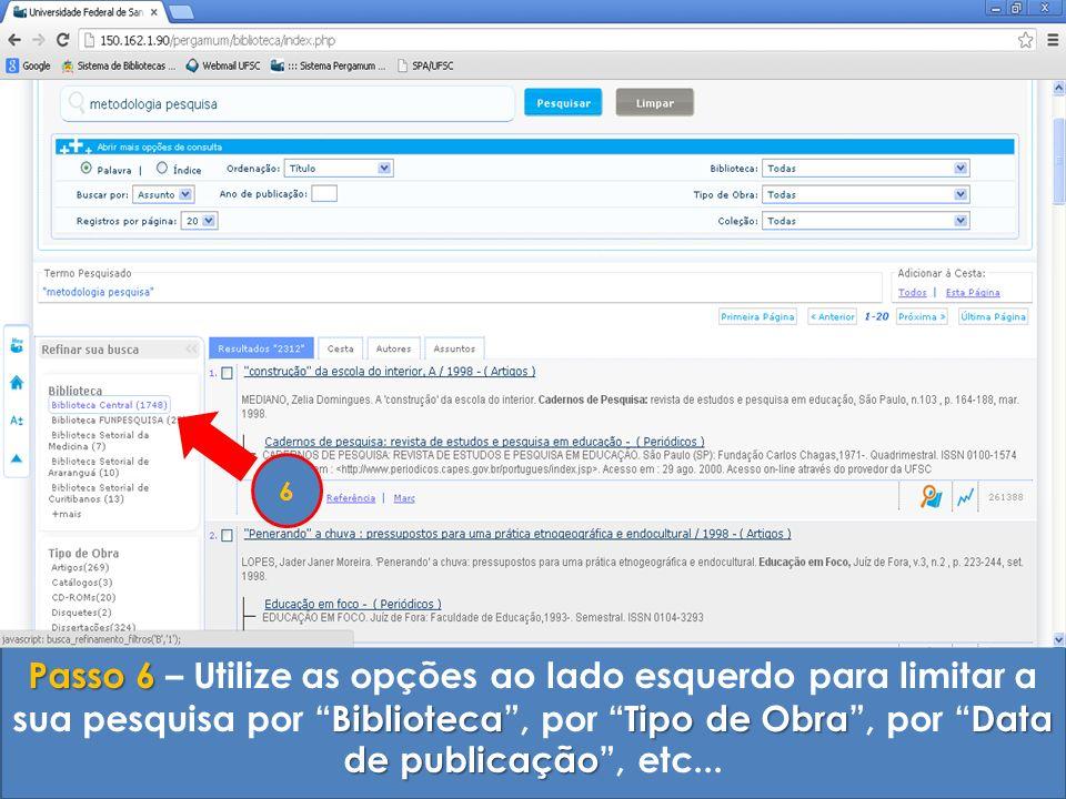 Passo 6 BibliotecaTipo de ObraData de publicação Passo 6 – Utilize as opções ao lado esquerdo para limitar a sua pesquisa por Biblioteca, por Tipo de