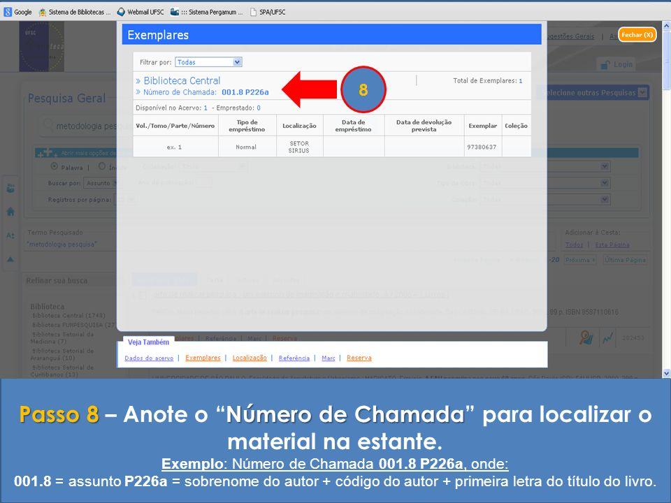 Passo 8Número de Chamada Passo 8 – Anote o Número de Chamada para localizar o material na estante. Exemplo: Número de Chamada 001.8 P226a, onde: 001.8