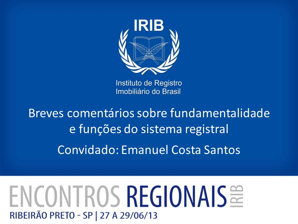 Breves comentários sobre fundamentalidade e funções do sistema registral Convidado: Emanuel Costa Santos