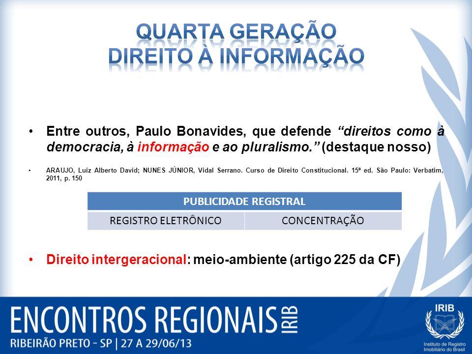 Entre outros, Paulo Bonavides, que defende direitos como à democracia, à informação e ao pluralismo.