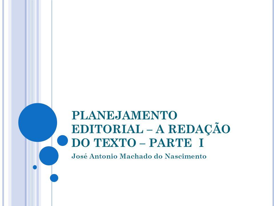PLANEJAMENTO EDITORIAL – A REDAÇÃO DO TEXTO – PARTE I José Antonio Machado do Nascimento