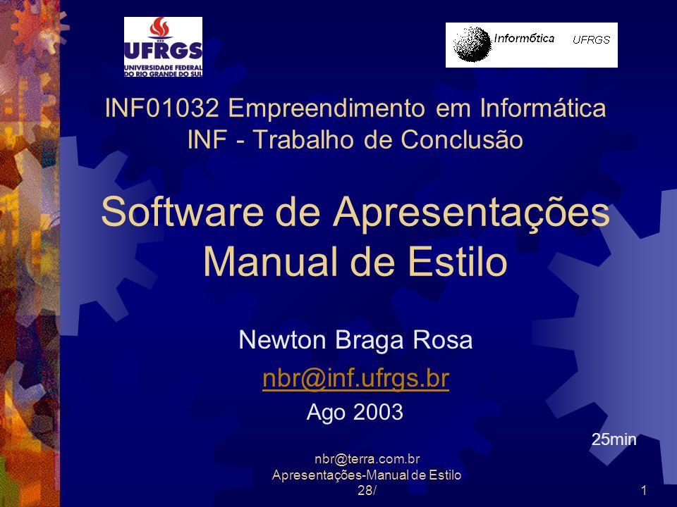 nbr@terra.com.br Apresentações-Manual de Estilo 28/1 INF01032 Empreendimento em Informática INF - Trabalho de Conclusão Software de Apresentações Manu