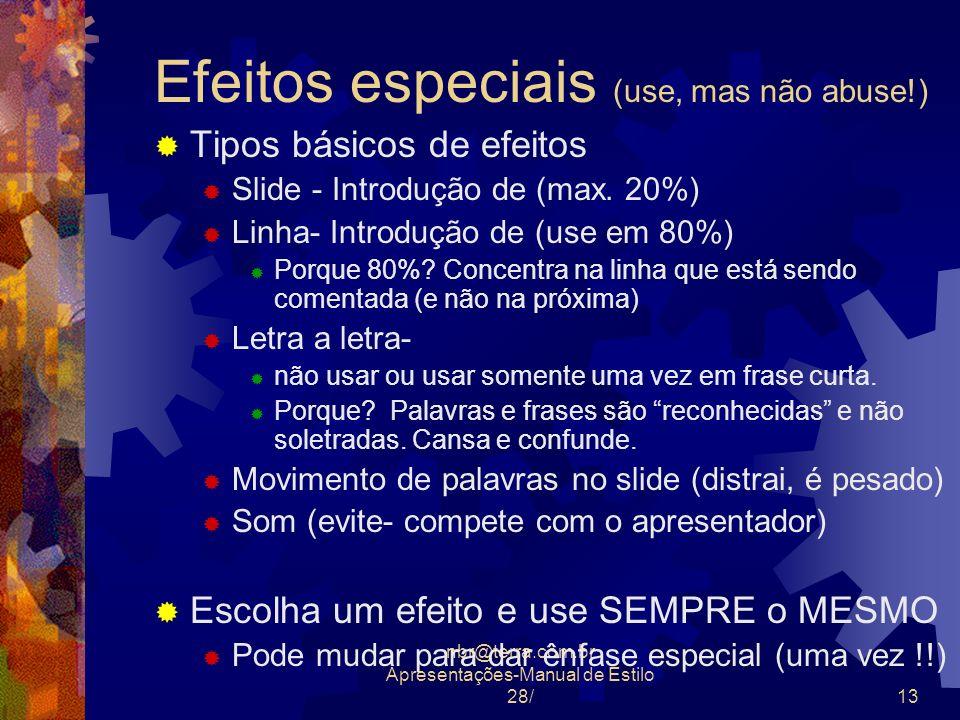 nbr@terra.com.br Apresentações-Manual de Estilo 28/13 Efeitos especiais (use, mas não abuse!) Tipos básicos de efeitos Slide - Introdução de (max. 20%