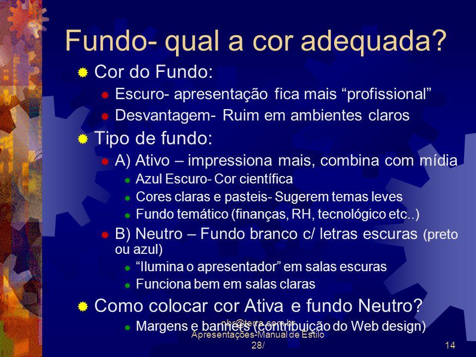 nbr@terra.com.br Apresentações-Manual de Estilo 28/14 Fundo- qual a cor adequada? Cor do Fundo: Escuro- apresentação fica mais profissional Desvantage