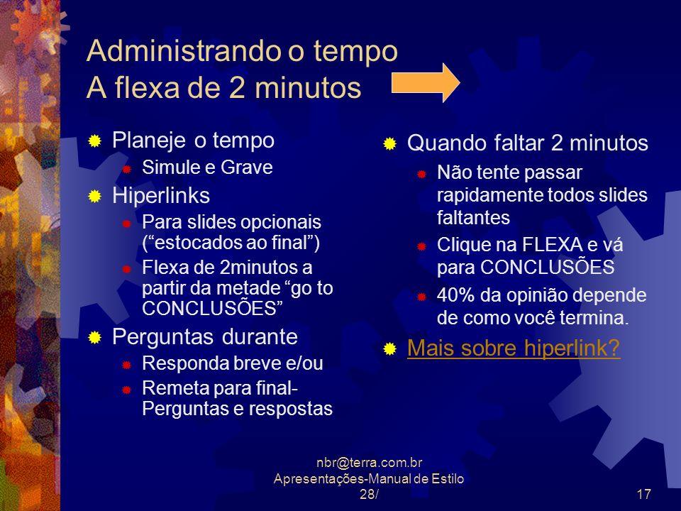nbr@terra.com.br Apresentações-Manual de Estilo 28/17 Administrando o tempo A flexa de 2 minutos Planeje o tempo Simule e Grave Hiperlinks Para slides