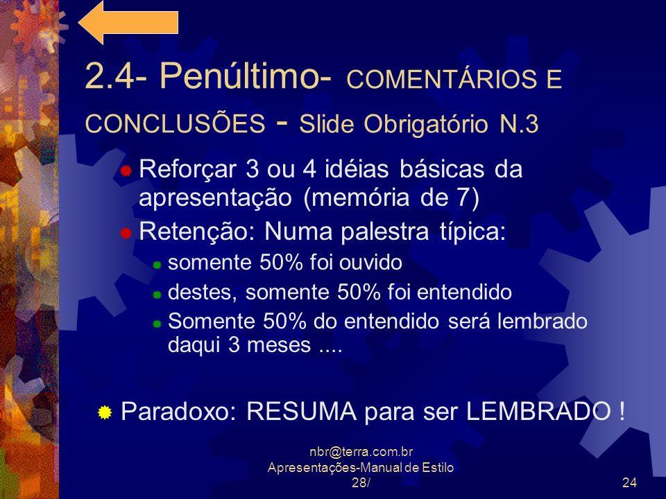 nbr@terra.com.br Apresentações-Manual de Estilo 28/24 2.4- Penúltimo- COMENTÁRIOS E CONCLUSÕES - Slide Obrigatório N.3 Reforçar 3 ou 4 idéias básicas