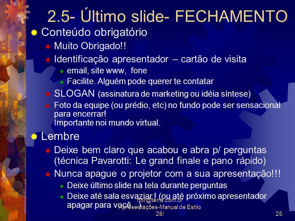 nbr@terra.com.br Apresentações-Manual de Estilo 28/25 2.5- Último slide- FECHAMENTO Conteúdo obrigatório Muito Obrigado!! Identificação apresentador –