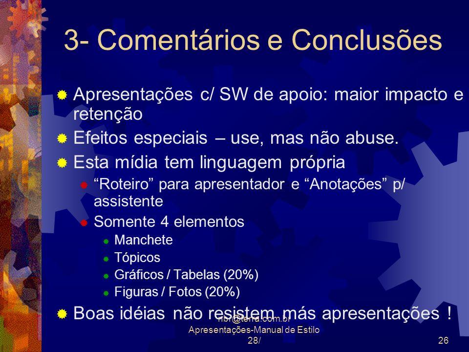 nbr@terra.com.br Apresentações-Manual de Estilo 28/26 3- Comentários e Conclusões Apresentações c/ SW de apoio: maior impacto e retenção Efeitos espec