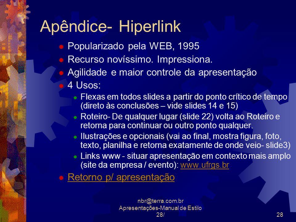 nbr@terra.com.br Apresentações-Manual de Estilo 28/28 Apêndice- Hiperlink Popularizado pela WEB, 1995 Recurso novíssimo. Impressiona. Agilidade e maio