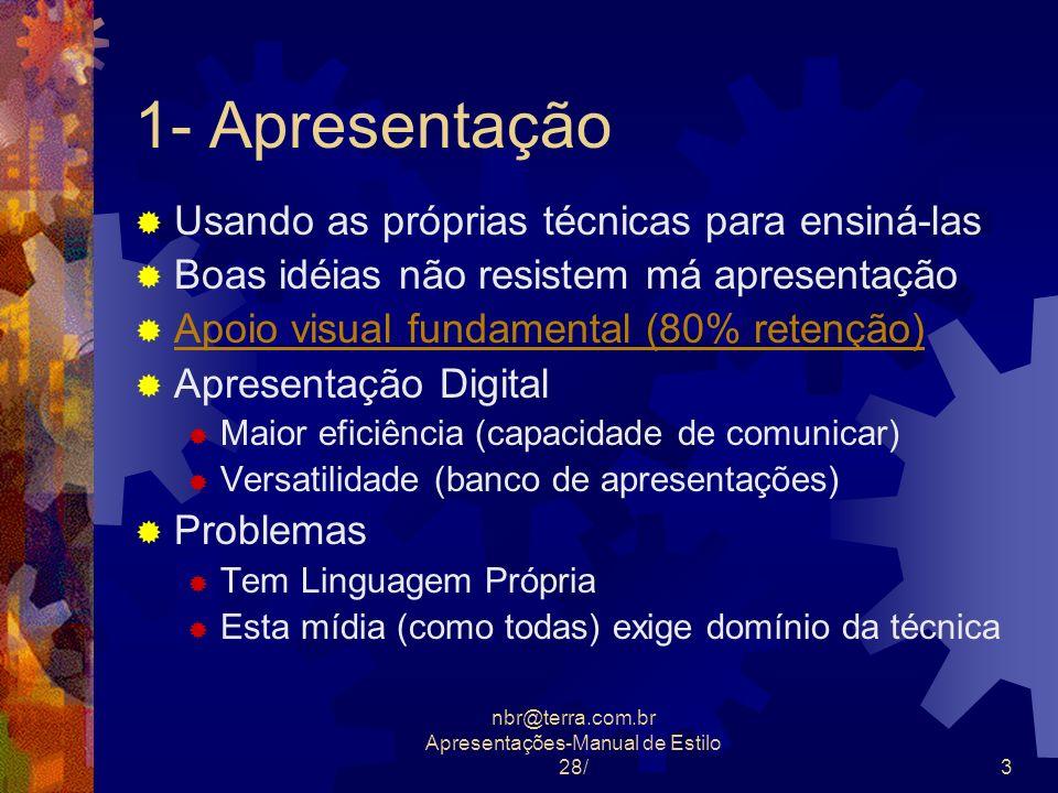 nbr@terra.com.br Apresentações-Manual de Estilo 28/4 2- Os 4 Slides obrigatórios 1- ABERTURA- Primeiro 2- ROTEIRO - Segundo 3- CONCLUSÕES - Penúltimo 4- FECHAMENTO- Último
