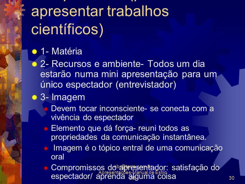 nbr@terra.com.br Apresentações-Manual de Estilo 28/30 Complemento (palestra- como apresentar trabalhos científicos) 1- Matéria 2- Recursos e ambiente-