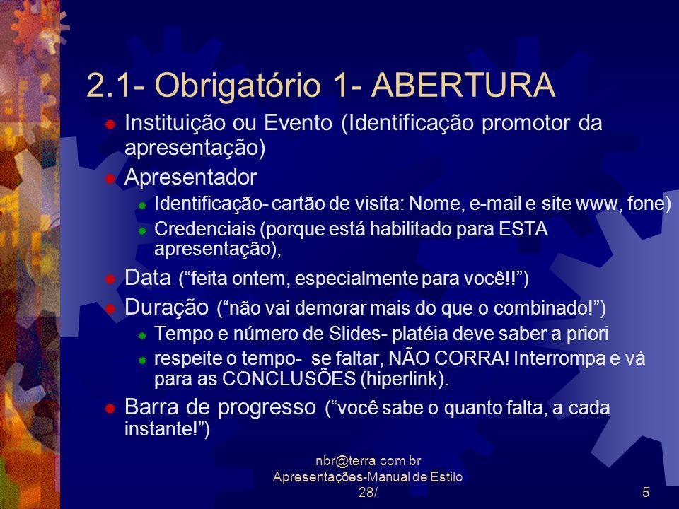 nbr@terra.com.br Apresentações-Manual de Estilo 28/16 Tipos de Slide CADA TIPO TEM UMA FINALIDADE: 2- Normal – para desenvolvimento 3-Slide de comparação 4- Tabela – preferível importar da planilha do excell 6- Gráfico + Comentário 7- Organograma 10- Foto + Comentário