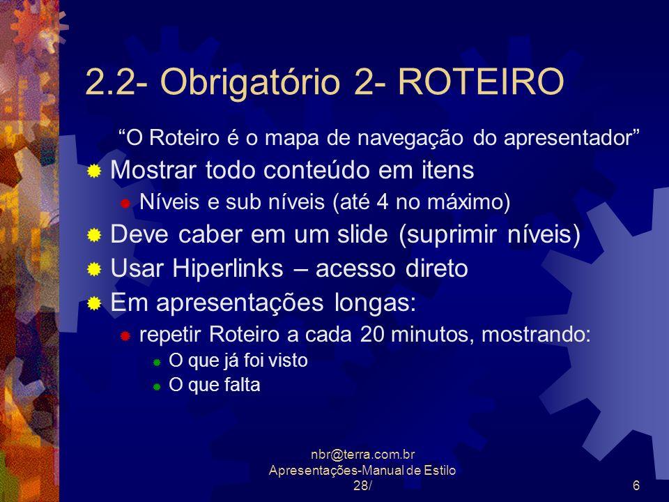 nbr@terra.com.br Apresentações-Manual de Estilo 28/6 2.2- Obrigatório 2- ROTEIRO O Roteiro é o mapa de navegação do apresentador Mostrar todo conteúdo