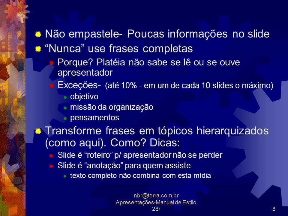 nbr@terra.com.br Apresentações-Manual de Estilo 28/9 Do texto para informações estruturadas Use figuras para ilustrar a apresentação mas não exagere, ou seja, no máximo para 20% dos slides.