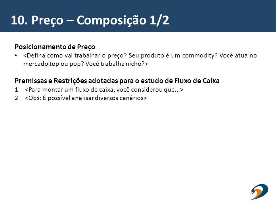10. Preço – Composição 1/2 Posicionamento de Preço Premissas e Restrições adotadas para o estudo de Fluxo de Caixa 1. 2.