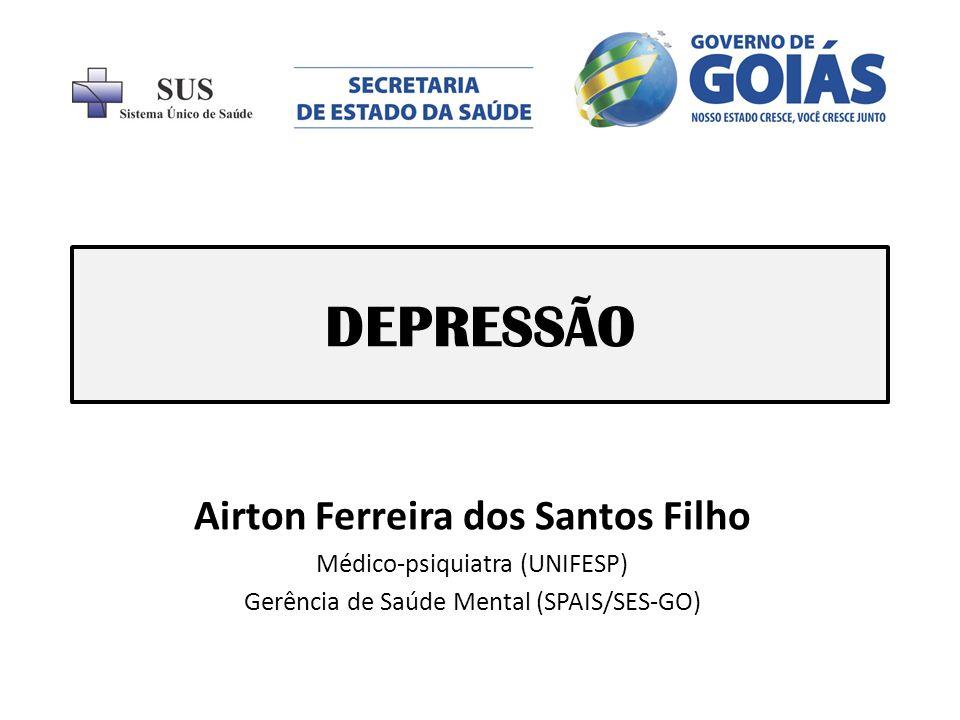 DEPRESSÃO Airton Ferreira dos Santos Filho Médico-psiquiatra (UNIFESP) Gerência de Saúde Mental (SPAIS/SES-GO)