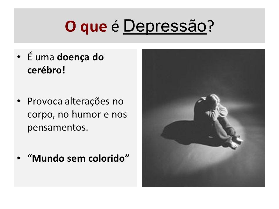 O que é Depressão ? É uma doença do cerébro! Provoca alterações no corpo, no humor e nos pensamentos. Mundo sem colorido