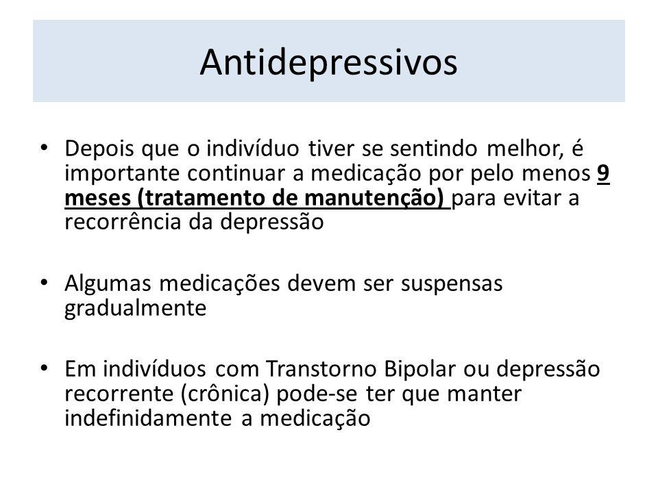 Antidepressivos Depois que o indivíduo tiver se sentindo melhor, é importante continuar a medicação por pelo menos 9 meses (tratamento de manutenção)